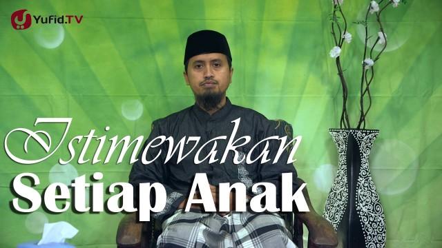 Kajian Keluarga: Istimewakan Setiap Anak – Ustadz Abdullah Zaen, MA