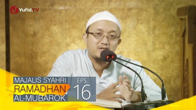Kajian Kitab: Majalis Syahri Ramadhan Al Mubarok Eps. 16 – Ustadz Aris Munandara
