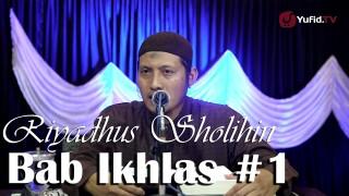 Kajian Kitab Riyadhus Sholihin Bab Ikhlas Bagian 1 – Ustadz Zaid Susanto, Lc
