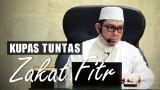 Kupas Tuntas Zakat Fitr – Ustadz Ahmad Zainuddin, Lc