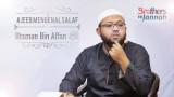 Mengenal Salaf Utsman Bin Affan – Ustadz Riyadh Bin Badr Bajrey
