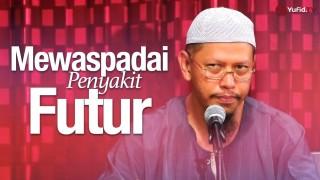 Mewaspadai Penyakit Futur – Ustadz Abu Ihsan Al-Maidani, Lc. MA.
