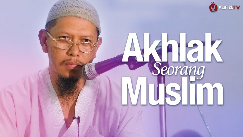 Pengajian Agama Islam: Akhlak Seorang Muslim – Ustadz Abu Ihsan Al-Maidani, Lc. MA
