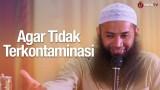 Agar Tidak Terkontaminasi – Ustadz Syafiq Reza Basalamah, MA.