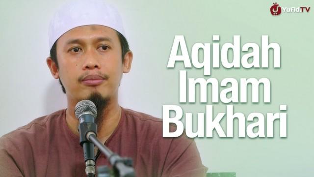 Aqidah Imam Bukhari – Ustadz Abdurrahman Thoyyib, Lc