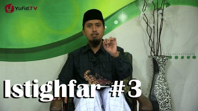 Fikih Doa dan Dzikir: Kapan Beristighfar Bagian 3 – Ustadz Abdullah Zaen, MA
