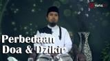 Fikih Doa dan Dzikir: Perbedaan Antara Dzikir dan Doa – Ustadz Abdullah Zaen, MA