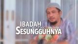 Ibadah Yang Sesungguhnya – Ustadz Abdullah Taslim, MA