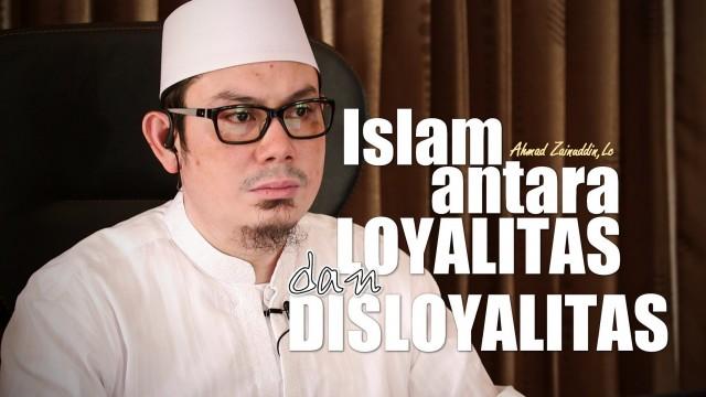 Islam Diantara Loyalitas dan Disloyalitas – Ustadz Ahmad Zainuddin, Lc