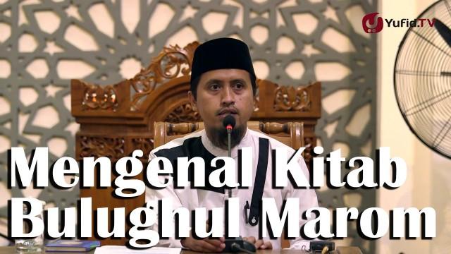 Kajian Adab dan Akhlak: Mengenal Kitab Bulughul Marom – Ustadz Abdullah Zaen, MA