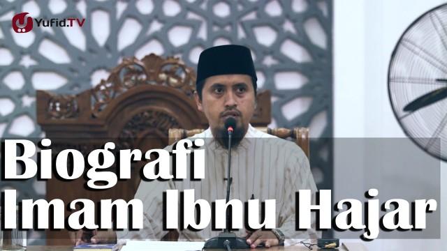 Kajian Islam Adab dan Akhlak : Biografi Singkat Imam Ibnu Hajar – Ustadz Abdullah Zaen, MA