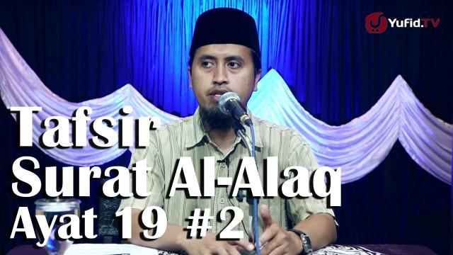 Kajian Tafsir Al Quran: Surat Al Alaq Ayat19 Bagian 2 – Ustadz Abdullah Zaen, MA