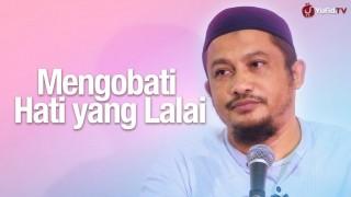 Mengobati Hati yang Lalai – Ustadz Abdullah Taslim, MA