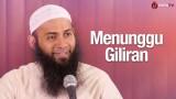 Menunggu Giliran – Ustadz Syafiq Riza Basalamah, MA