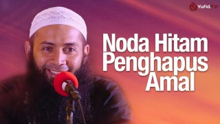 Noda Hitam Penghapus Amal – Ustadz Dr. Syafiq Riza Basalamah, MA.