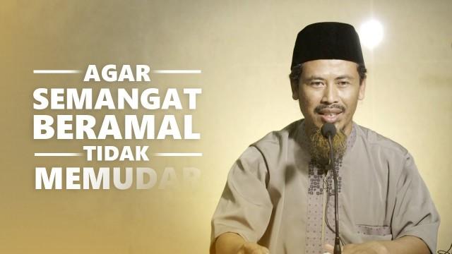 Agar Semangat Beramal Tidak Memudar – Ustadz Ahmad MZ