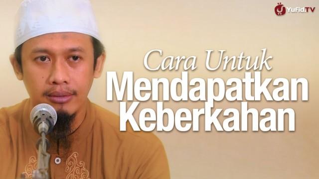 Cara Untuk Mendapatkan Keberkahan – Ustadz Abdurrahman Thoyyib, Lc
