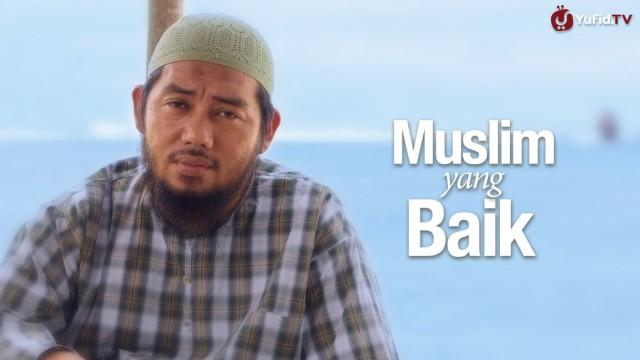Ceramah Singkat: Muslim yang Baik – Ustadz Abu Fairuz, MA
