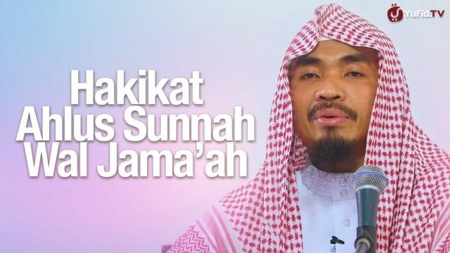 Hakikat Ahlussunnah Wal Jamaah – Ustadz Abu Qotadah