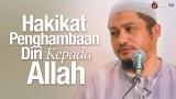 Hakikat Penghambaan Diri Kepada Allah – Ustadz Abdullah Taslim, MA.
