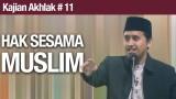 Kajian Akhlak #11: Hak Sesama Muslim – Ustadz Abdullah Zaen, MA