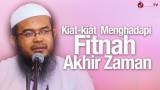 Kiat-kiat Menghadapi Fitnah Akhir Zaman – Ustadz Anas Burhanuddin, MA.