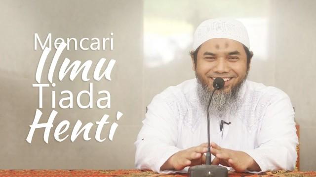 Mencari Ilmu Tiada Henti 1 – Ustadz Afifi Abdul Wadud, BA