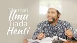 Mencari Ilmu Tiada Henti 2 – Ustadz Zaid Susanto, Lc