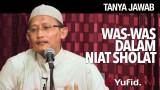 Tanya Jawab: Was-Was dalam Niat Sholat – Ustadz Badrusalam, Lc