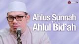 Ahlussunnah VS Ahlul Bid'ah – Ustadz Ahmad Zainuddin, Lc