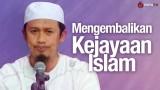 Cara Mengembalikan Kejayaan Islam – Ustadz Abdurrahman Thoyyib, Lc.