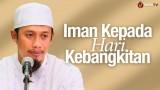 Iman Kepada Hari Kebangkitan – Ustadz Abdurrahman Thoyyib, Lc.