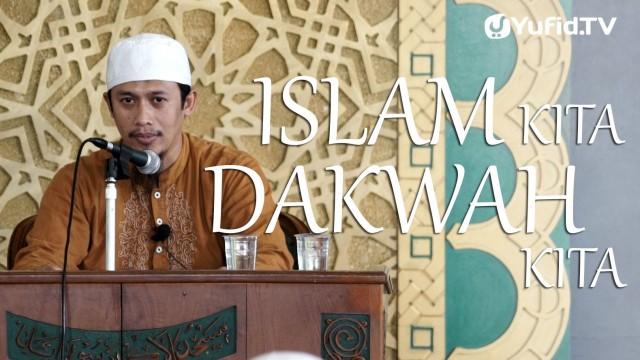 Islam Kita, Dakwah Kita – Ustadz Abdurrahman Thoyyib, Lc