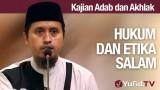 Kajian Akhlak #13: Hukum dan Etika Mengucapkan Salam – Ustadz Abdullah Zaen, MA