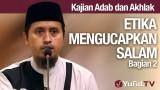 Kajian Akhlak #14: Etika Mengucapkan Salam Bagian 2 – Ustadz Abdullah Zaen, MA
