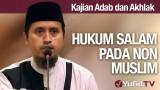 Kajian Akhlak #15: Hukum Mengucap Salam Pada Non Muslim – Ustadz Abdullah Zaen, MA