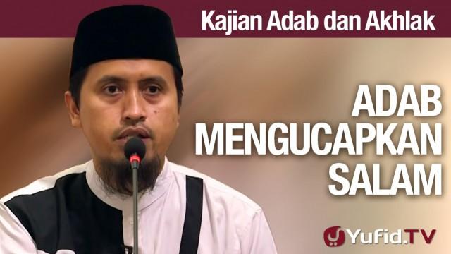 Kajian Akhlak #16: Adab Mengucapkan Salam – Ustadz Abdullah Zaen, MA
