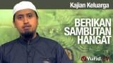 Kajian Keluarga: Berikan Sambutan Hangat – Ustadz Abdullah Zaen, MA