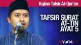 Kajian Tafsir Al Quran: Tafsir Surat At Tin Ayat 5 – Ustadz Abdullah Zaen, MA