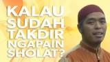 "Kalau Takdirnya Masuk Surga, Untuk Apa Shalat, Puasa?!"" Ustadz Muflih Safitra, MSc"