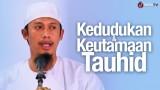 Khutbah Jum'at: Kedudukan dan Keutamaan Tauhid – Ustadz Abdurrahman Thoyyib, Lc.