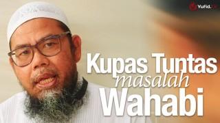Kupas Tuntas Masalah Wahabi – Ustadz Zainal Abidin Syamsuddin, Lc
