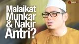 Malaikat Munkar dan Nakir Ngantri ? – Ustadz Ahmad Zainuddin, Lc