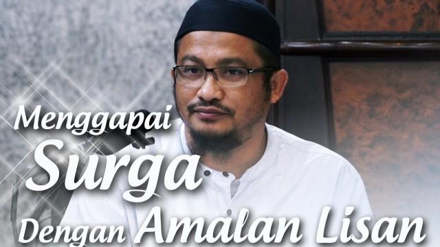 Menggapai Surga dengan Amalan Lisan – Ustadz Abdullah Taslim, MA.