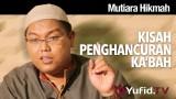 Mutiara Hikmah: Kisah Penghancuran Ka'bah – Ustadz Firanda Andirja, MA.