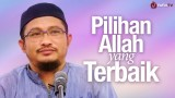 Pilihan Allah Yang Terbaik – Ustadz Abdullah Taslim, MA