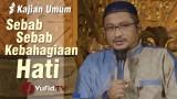 Sebab-sebab kebahagiaan Hati – Ustadz Abdullah Taslim, Lc., MA.