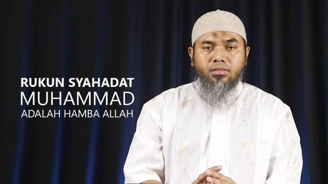 Serial Aqidah Islam 63: Rukun Syahadat, Muhammad Adalah Hamba Allah – Ustadz Afifi Abdul Wadud