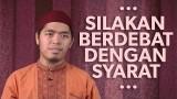 Silakan Berdebat, Dengan Syarat – Ustadz Muflih Safitra, MSc