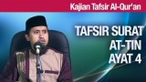 Tafsir Surat At Tin Ayat – Ustadz Abdullah Zaen, MA